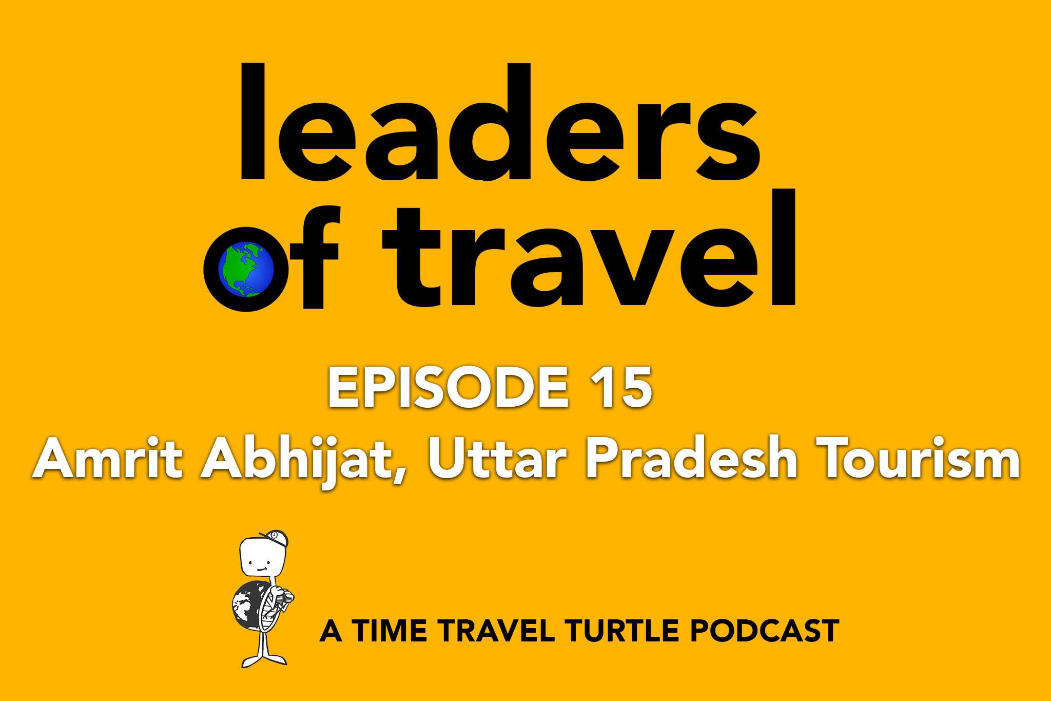 #15 – Uttar Pradesh Tourism DG Amrit Abhijat